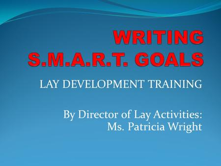 LAY DEVELOPMENT TRAINING By Director of Lay Activities: Ms. Patricia Wright.