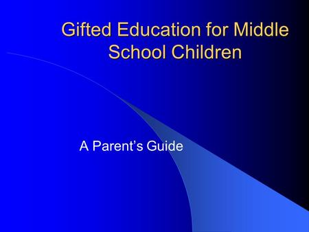 Gifted Education for Middle School Children A Parent's Guide.
