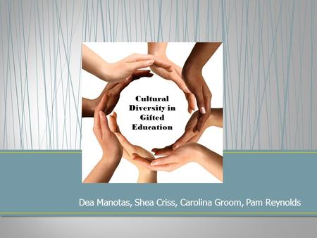 Dea Manotas, Shea Criss, Carolina Groom, Pam Reynolds Cultural Diversity in Gifted Education.