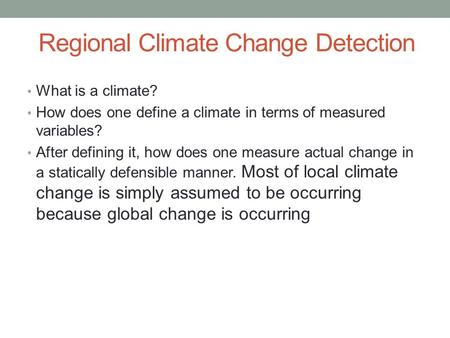 Regional Climate Change Detection What is a climate? How does one define a climate in terms of measured variables? After defining it, how does one measure.