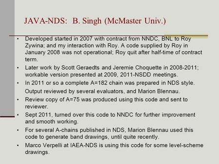 JAVA-NDS: B. Singh (McMaster Univ.) Developed started in 2007 with contract from NNDC, BNL to Roy Zywina; and my interaction with Roy. A code supplied.