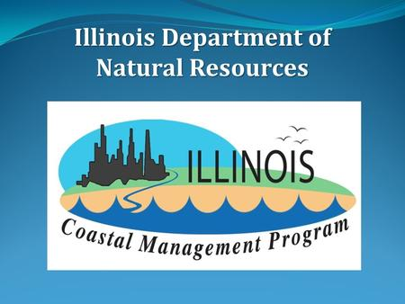 Illinois Department of Natural Resources. Illinois Coastal Management Program Illinois was officially approved as a Coastal Management Program on Jan.