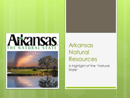"Arkansas Natural Resources A highlight of the ""Natural State"""