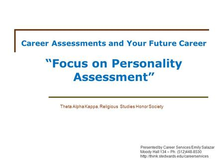 "Career Assessments and Your Future Career ""Focus on Personality Assessment"" Theta Alpha Kappa, Religious Studies Honor Society Presented by Career Services/Emily."