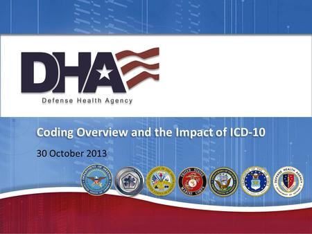 Coding Overview and the Impact of ICD-10 30 October 2013.