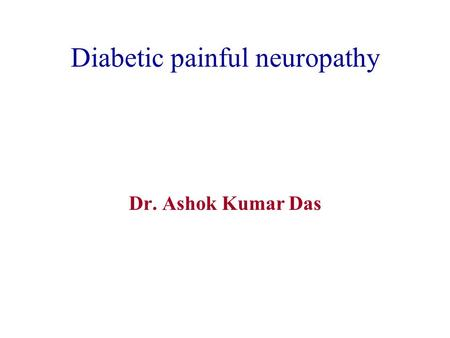 Diabetic painful neuropathy Dr. Ashok Kumar Das. Diabetic painful neuropathy This is a definite subset of diabetic neuropathy and requires more attention.