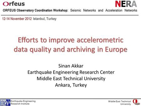 Efforts to improve accelerometric data quality and archiving in Europe Sinan Akkar Earthquake Engineering Research Center Middle East Technical University.