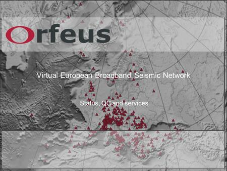 Virtual European Broadband Seismic Network Status, QC and services.