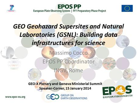 GEO Geohazard Supersites and Natural Laboratories (GSNL): Building data infrastructures for science Massimo Cocco EPOS PP Coordinator INGV, Rome GEO-X.
