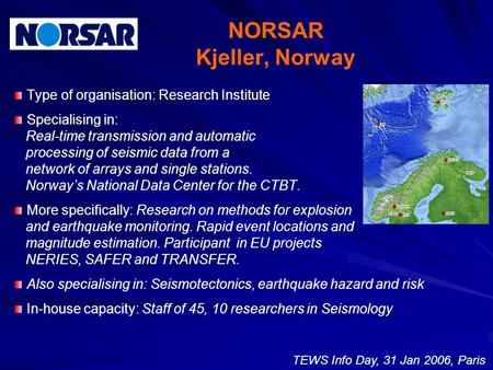 NORSAR Kjeller, Norway Type of organisation: Research Institute Specialising in: Real-time transmission and automatic processing of seismic data from a.
