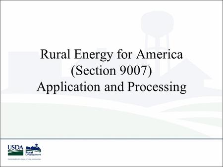 Rural Energy for America (Section 9007) Application and Processing.
