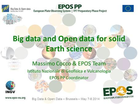 Big data and Open data for solid Earth science Massimo Cocco & EPOS Team Istituto Nazionale di Geofisica e Vulcanologia EPOS PP Coordinator Big Data &
