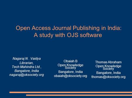 Open Access Journal Publishing in India: A study with OJS software Nagaraj N. Vaidya Librarian, Tech Mahindra Ltd., Bangalore, India