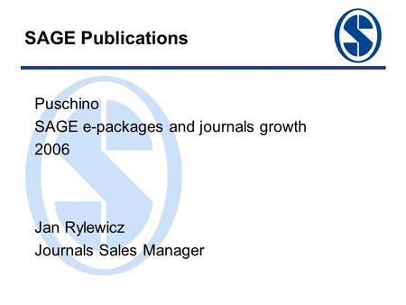 SAGE Publications Puschino SAGE e-packages and journals growth 2006 Jan Rylewicz Journals Sales Manager.