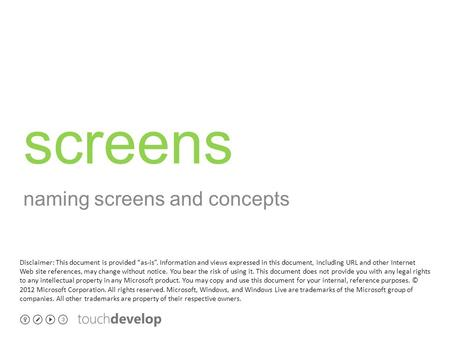"Screens naming screens and concepts Disclaimer: This document is provided ""as-is"". Information and views expressed in this document, including URL and."