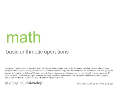 "Introduction to touchdevelop math basic arithmetic operations Disclaimer: This document is provided ""as-is"". Information and views expressed in this document,"