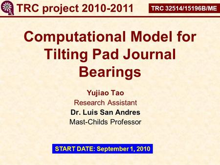 Computational Model for Tilting Pad Journal Bearings Yujiao Tao Research Assistant Dr. Luis San Andres Mast-Childs Professor TRC project 2010-2011 TRC.