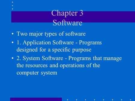 Chapter 3 Software Two major types of software 1. Application Software - Programs designed for a specific purpose 2. System Software - Programs that manage.