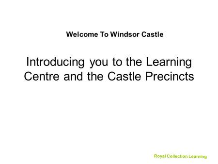 Introducing you to the Learning Centre and the Castle Precincts Royal Collection Learning Welcome To Windsor Castle.