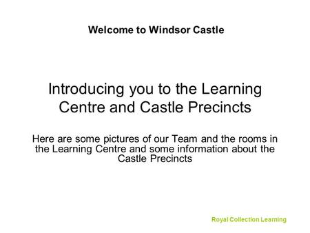 Introducing you to the Learning Centre and Castle Precincts Here are some pictures of our Team and the rooms in the Learning Centre and some information.