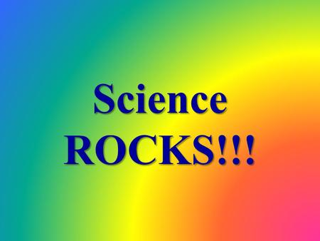 Science ROCKS!!! ROCKS AND MINERALS! Earth's Resources Focus Question: What properties make an Earth resource important? Earth resources have properties.