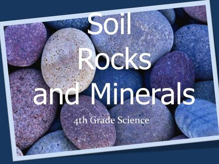Soil Rocks and Minerals