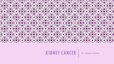 KIDNEY CANCER By: Kendall Whitney. WHAT IS KIDNEY CANCER?  Cancer that forms in tissues of the kidneys. Kidney cancer includes cancer that forms in the.