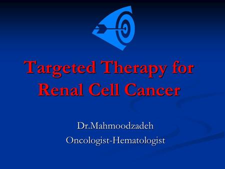 Targeted Therapy for Renal Cell Cancer Dr.MahmoodzadehOncologist-Hematologist.