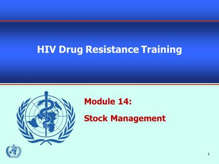 1 HIV Drug Resistance Training Module 14: Stock Management.