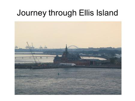 Journey through Ellis Island. Facts Location: –Just off the New Jersey coast in the Hudson River Originally known as Gull Island by the Native Americans.