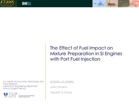 The Effect of Fuel Impact on Mixture Preparation in SI Engines with Port Fuel Injection António L. N. Moreira João Carvalho Miguel R. O. Panão IN+, Center.
