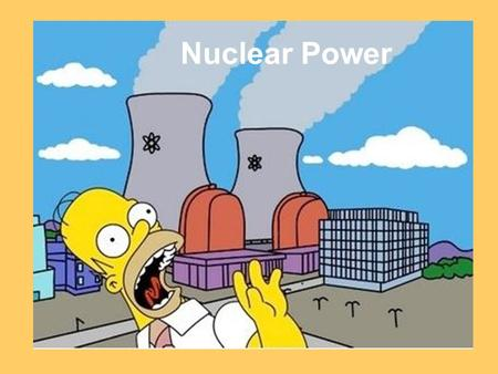 Nuclear Power. Do Now 1.Why do we use nuclear power? 2.Why are some people afraid of Nuclear power plants? Explain your answer. 3.What do we use to produce.