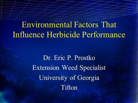 Environmental Factors That Influence Herbicide Performance Dr. Eric P. Prostko Extension Weed Specialist University of Georgia Tifton.