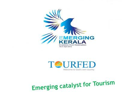 Emerging catalyst for Tourism. KERALA STATE CO-OPERATIVE TOURISM FEDERATION LIMITED Shri.C.N.Balakrishnan Hon'ble Minister for Co-operation Government.