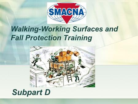 Walking-Working Surfaces and Fall Protection Training Subpart D.