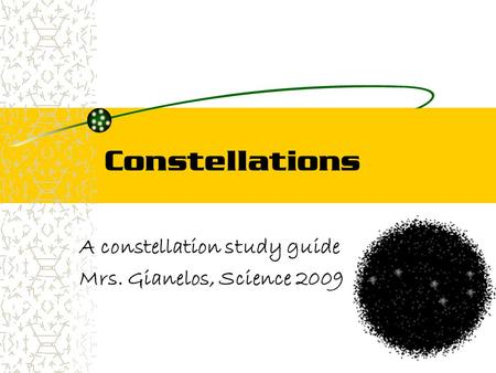 A constellation study guide Mrs. Gianelos, Science 2009