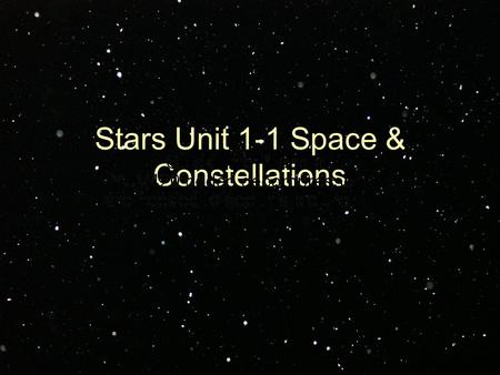 "Stars Unit 1-1 Space & Constellations. Space: The Final Frontier In the words of Douglas Adams: ""According to the Hitchhiker's Guide to the Galaxy, 'Space,'"