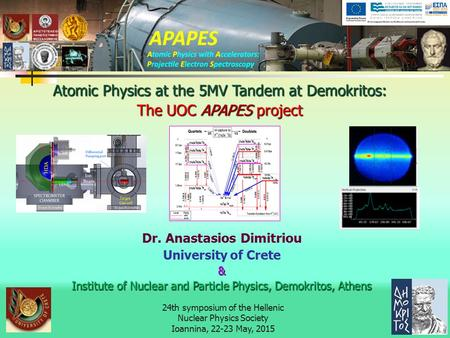 24th symposium of the Hellenic Nuclear Physics Society Ioannina, 22-23 May, 2015 Dr. Anastasios Dimitriou University of Crete& Institute of Nuclear and.