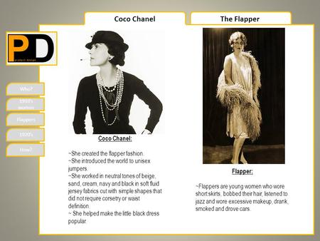 Who? 1910's women Flappers 1920's How? Coco ChanelThe Flapper Coco Chanel: ~She created the flapper fashion. ~She introduced the world to unisex jumpers.