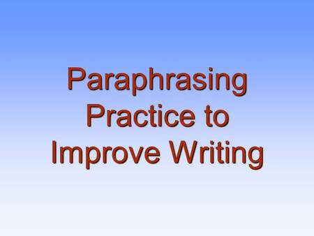 Paraphrasing Practice to Improve Writing