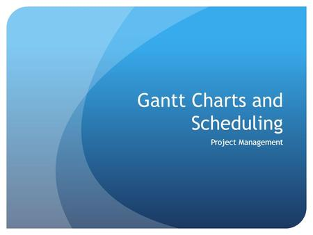 Gantt Charts and Scheduling Project Management. Placing tasks in sequential order… The first step, now that you have defined your objectives and tasks.