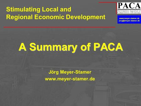 A Summary of PACA Jörg Meyer-Stamer  Stimulating Local and Regional Economic Development.