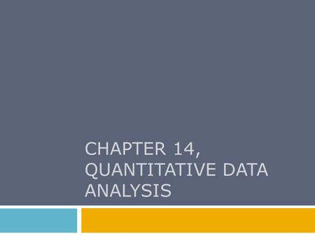 CHAPTER 14, QUANTITATIVE DATA ANALYSIS. Chapter Outline  Quantification of Data  Univariate Analysis  Subgroup Comparisons  Bivariate Analysis  Introduction.
