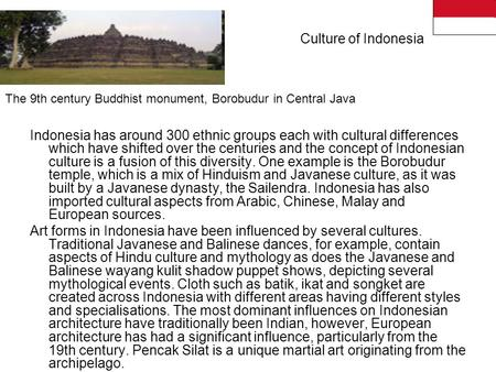 Culture of Indonesia Indonesia has around 300 ethnic groups each with cultural differences which have shifted over the centuries and the concept of Indonesian.