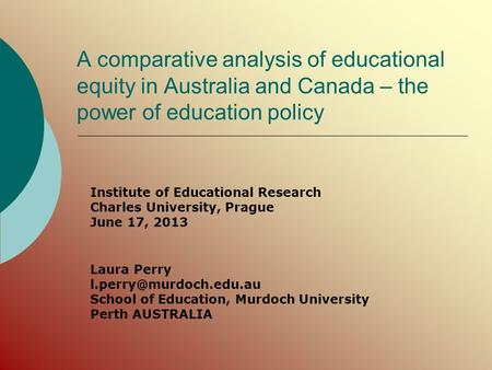 A comparative analysis of educational equity in Australia and Canada – the power of education policy Institute of Educational Research Charles University,
