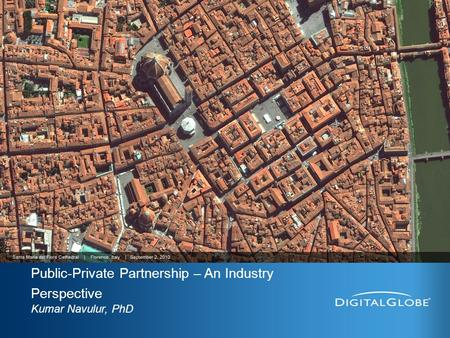 DigitalGlobe Proprietary Public-Private Partnership – An Industry Perspective Kumar Navulur, PhD.