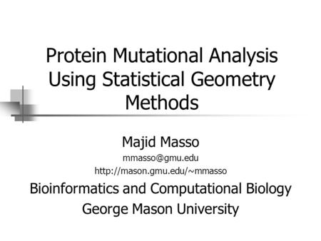 Protein Mutational Analysis Using Statistical Geometry Methods Majid Masso  Bioinformatics and Computational.