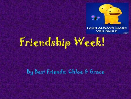 Friendship Week! By Best Friends: Chloe & Grace. Friendship Week Friendship Week falls from the 6th to the 10th of February. During this week we can help.