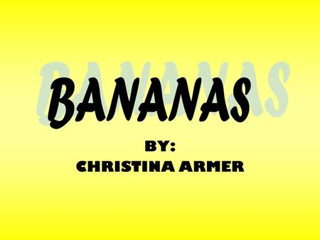 BY: CHRISTINA ARMER. History of Bananas: The origin of bananas is traced back to the Malaysian jungles of Southeast Asia, where so many varieties and.