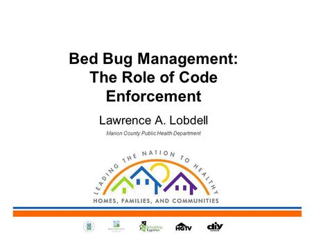 Bed Bug Management: The Role of Code Enforcement Lawrence A. Lobdell Marion County Public Health Department.